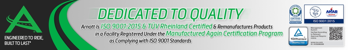 Dedicated to Quality - Arnott Is ISO 9001:2015 & TUV Rheinland Certified and Registered Under the Manufactured Again Certification Program